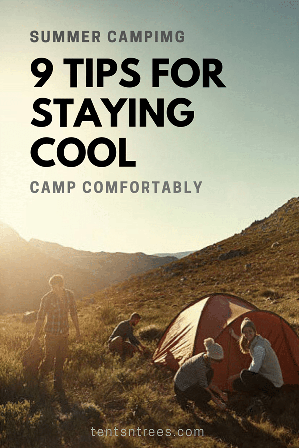 9 tips for staying cool while camping. Don't let summer camping get too hot. Use these hacks to stay cool. #TentsnTrees #summercamping