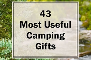 43 camping gift ideas for the outdoor lover.
