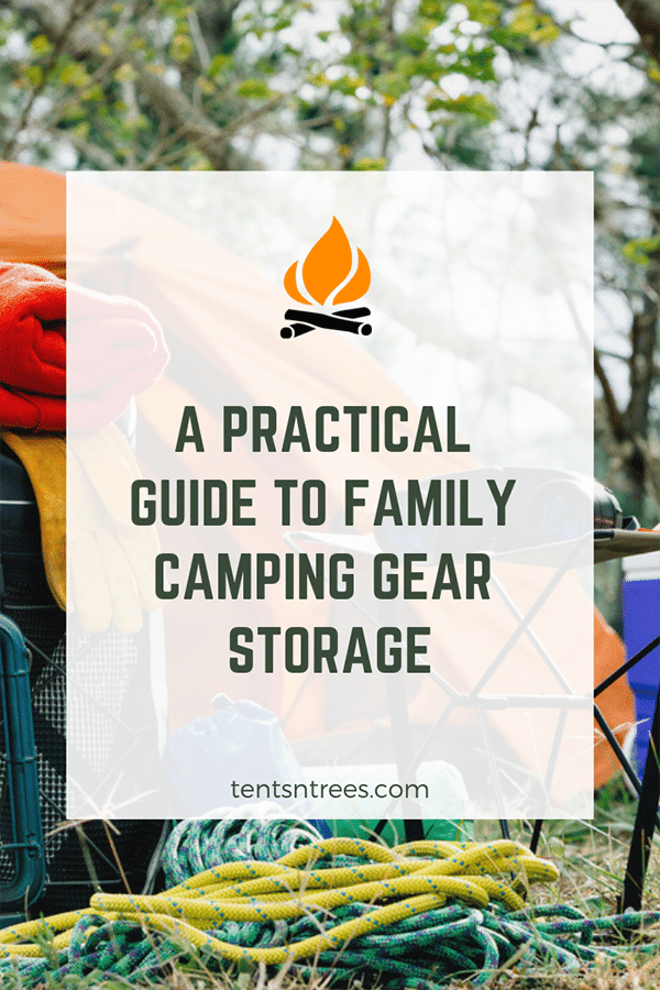 A practical guide to family camping gear storage. #TentsnTrees