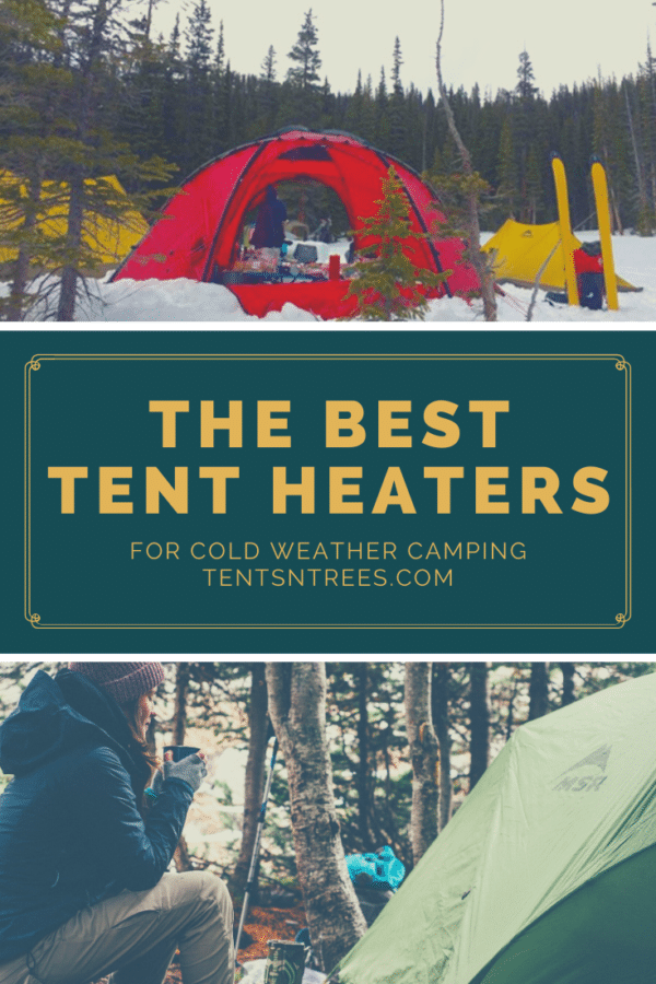 The best tent heaters for winter camping. #TentsnTrees