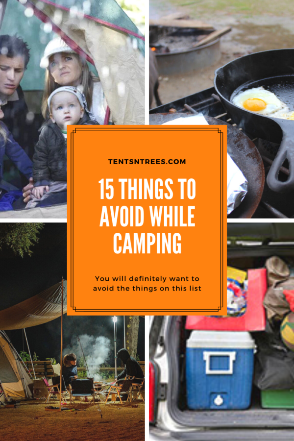 15 Things to Avoid While Camping. #TentsnTrees